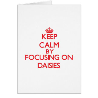 Keep Calm by focusing on Daisies Greeting Cards
