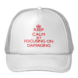 Keep Calm by focusing on Damaging Mesh Hats