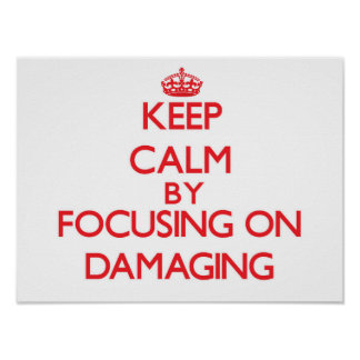 Keep Calm by focusing on Damaging Poster