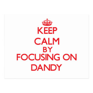 Keep Calm by focusing on Dandy Post Cards