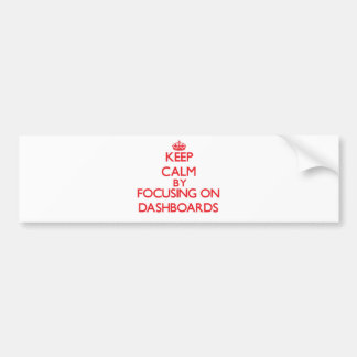 Keep Calm by focusing on Dashboards Bumper Sticker