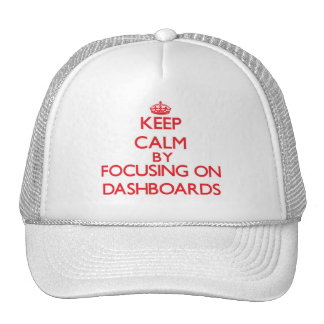 Keep Calm by focusing on Dashboards Trucker Hat