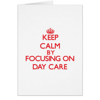 Keep Calm by focusing on Day Care Card