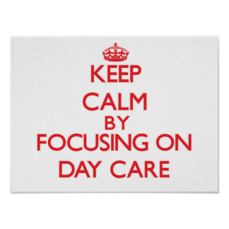 Keep Calm by focusing on Day Care Posters
