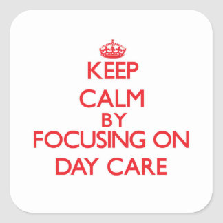 Keep Calm by focusing on Day Care Square Sticker