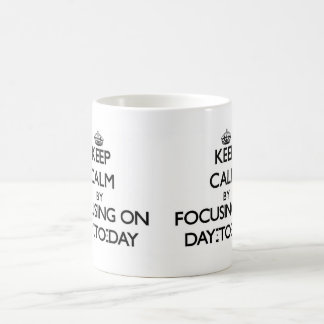 Keep Calm by focusing on Day-To-Day Mugs