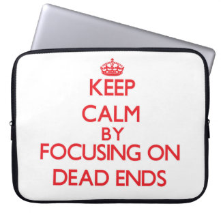 Keep Calm by focusing on Dead Ends Computer Sleeve