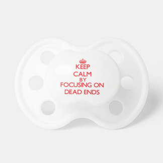 Keep Calm by focusing on Dead Ends Baby Pacifier