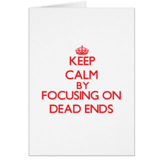 Keep Calm by focusing on Dead Ends Greeting Cards