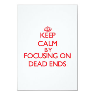"Keep Calm by focusing on Dead Ends 3.5"" X 5"" Invitation Card"