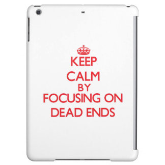 Keep Calm by focusing on Dead Ends Case For iPad Air