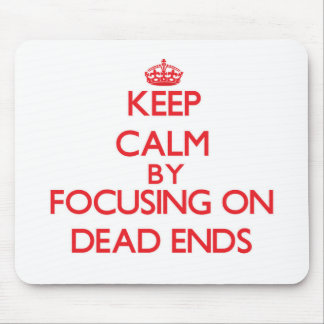 Keep Calm by focusing on Dead Ends Mousepads