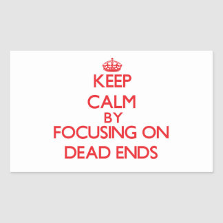 Keep Calm by focusing on Dead Ends Sticker