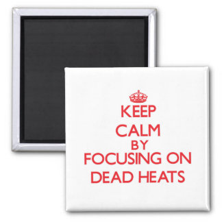 Keep Calm by focusing on Dead Heats Refrigerator Magnets