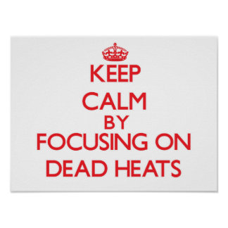 Keep Calm by focusing on Dead Heats Posters