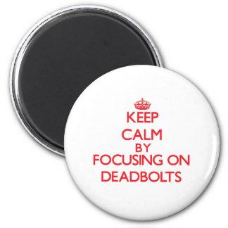 Keep Calm by focusing on Deadbolts Fridge Magnets