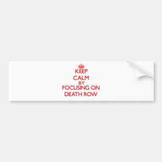 Keep Calm by focusing on Death Row Bumper Stickers