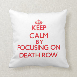 Keep Calm by focusing on Death Row Pillow
