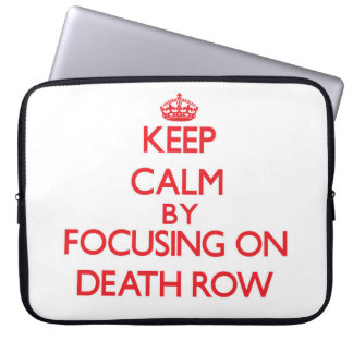 Keep Calm by focusing on Death Row Laptop Computer Sleeve
