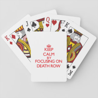 Keep Calm by focusing on Death Row Playing Cards