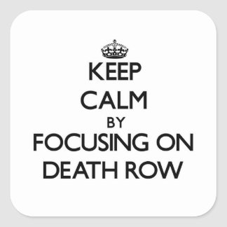 Keep Calm by focusing on Death Row Stickers