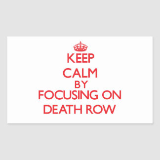 Keep Calm by focusing on Death Row Rectangle Stickers