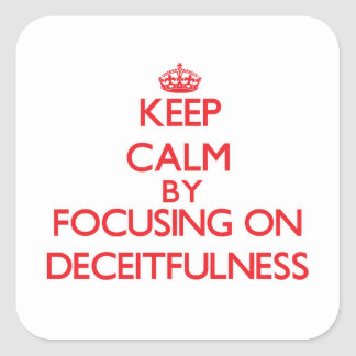 Keep Calm by focusing on Deceitfulness Square Sticker