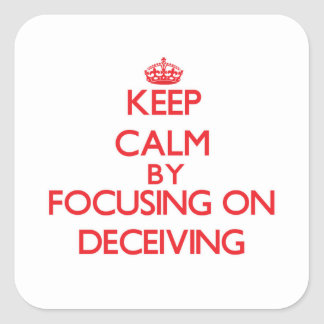 Keep Calm by focusing on Deceiving Square Sticker