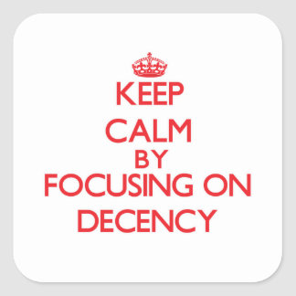 Keep Calm by focusing on Decency Square Sticker