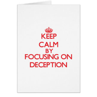 Keep Calm by focusing on Deception Greeting Cards