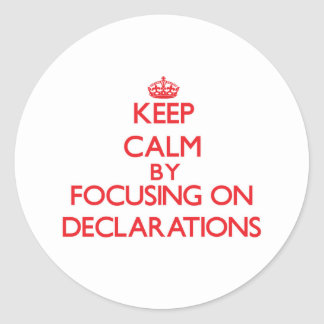 Keep Calm by focusing on Declarations Round Stickers