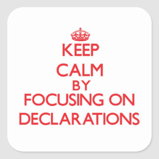 Keep Calm by focusing on Declarations Stickers
