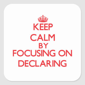 Keep Calm by focusing on Declaring Square Sticker