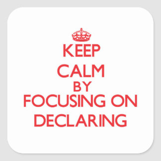 Keep Calm by focusing on Declaring Square Stickers