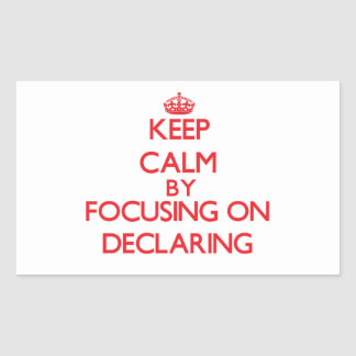Keep Calm by focusing on Declaring Rectangular Sticker
