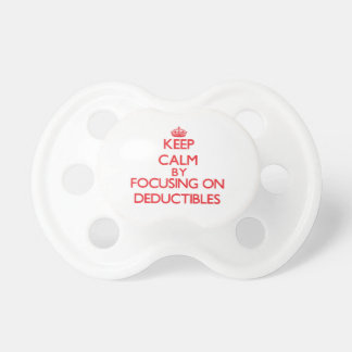 Keep Calm by focusing on Deductibles Baby Pacifier