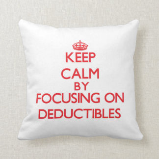 Keep Calm by focusing on Deductibles Pillow