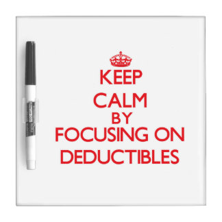 Keep Calm by focusing on Deductibles Dry-Erase Whiteboard