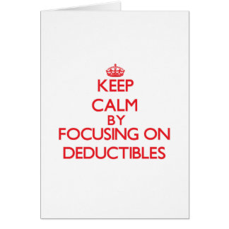 Keep Calm by focusing on Deductibles Greeting Card