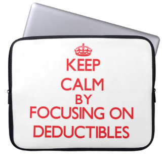 Keep Calm by focusing on Deductibles Laptop Sleeve