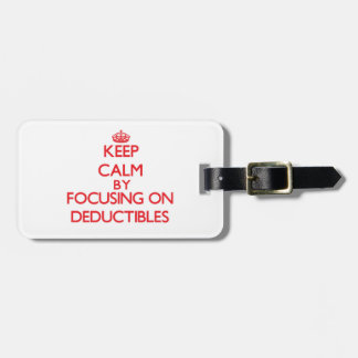 Keep Calm by focusing on Deductibles Tags For Luggage