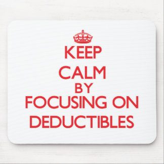 Keep Calm by focusing on Deductibles Mousepad