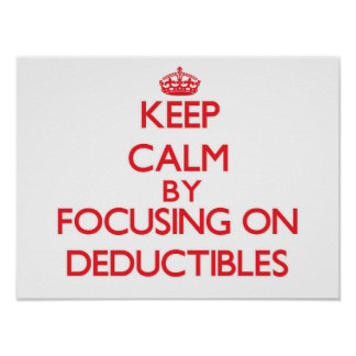 Keep Calm by focusing on Deductibles Poster