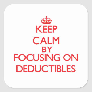 Keep Calm by focusing on Deductibles Square Sticker