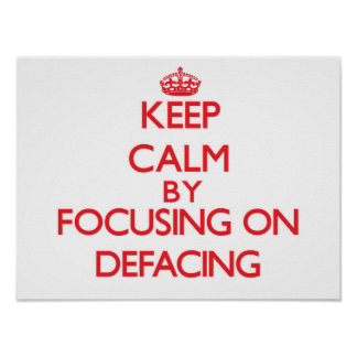 Keep Calm by focusing on Defacing Posters