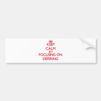 Keep Calm by focusing on Defering Bumper Stickers