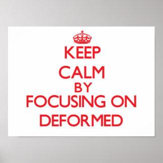 Keep Calm by focusing on Deformed Posters