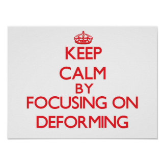 Keep Calm by focusing on Deforming Posters