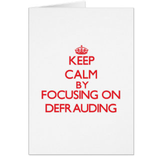 Keep Calm by focusing on Defrauding Cards