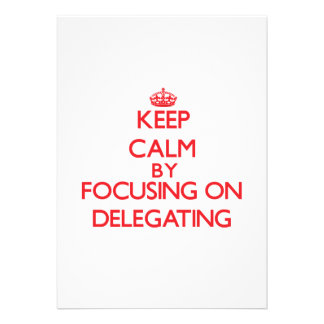 Keep Calm by focusing on Delegating Announcement
